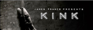 """Kink, ""American documentary, produced by James Franco"
